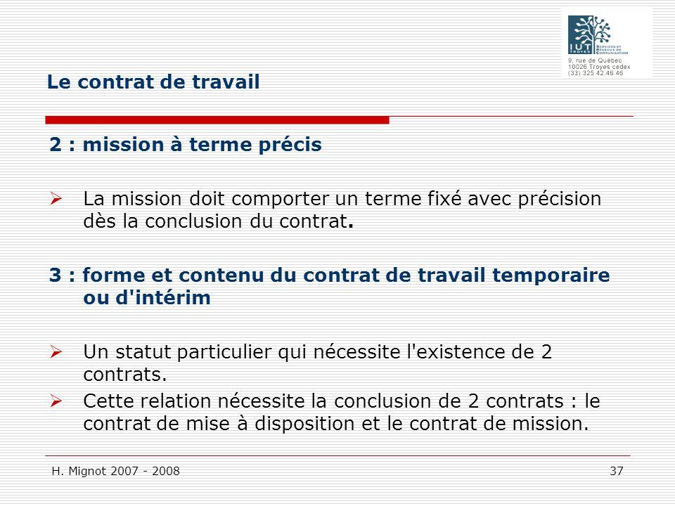 Le contrat de travail 2 : mission à terme précis. La mission doit comporter un terme fixé avec précision dès la conclusion du contrat.