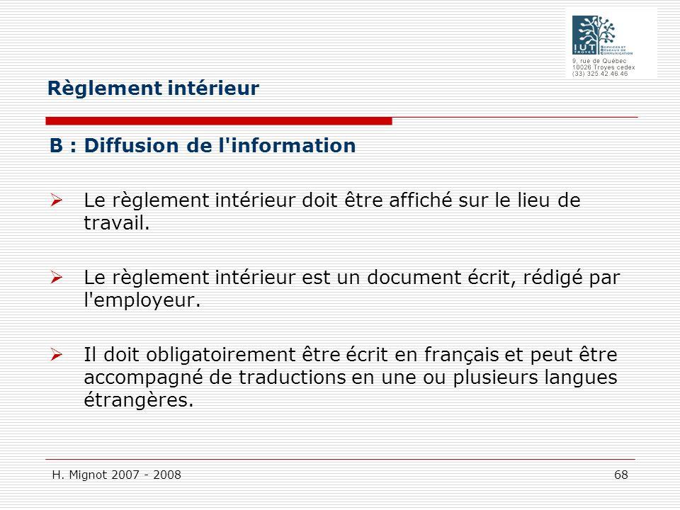 Règlement intérieur B : Diffusion de l information. Le règlement intérieur doit être affiché sur le lieu de travail.
