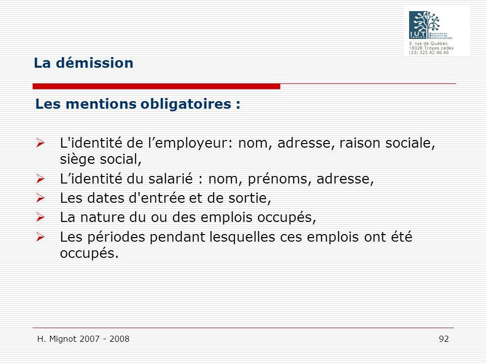 La démission Les mentions obligatoires : L identité de l'employeur: nom, adresse, raison sociale, siège social,