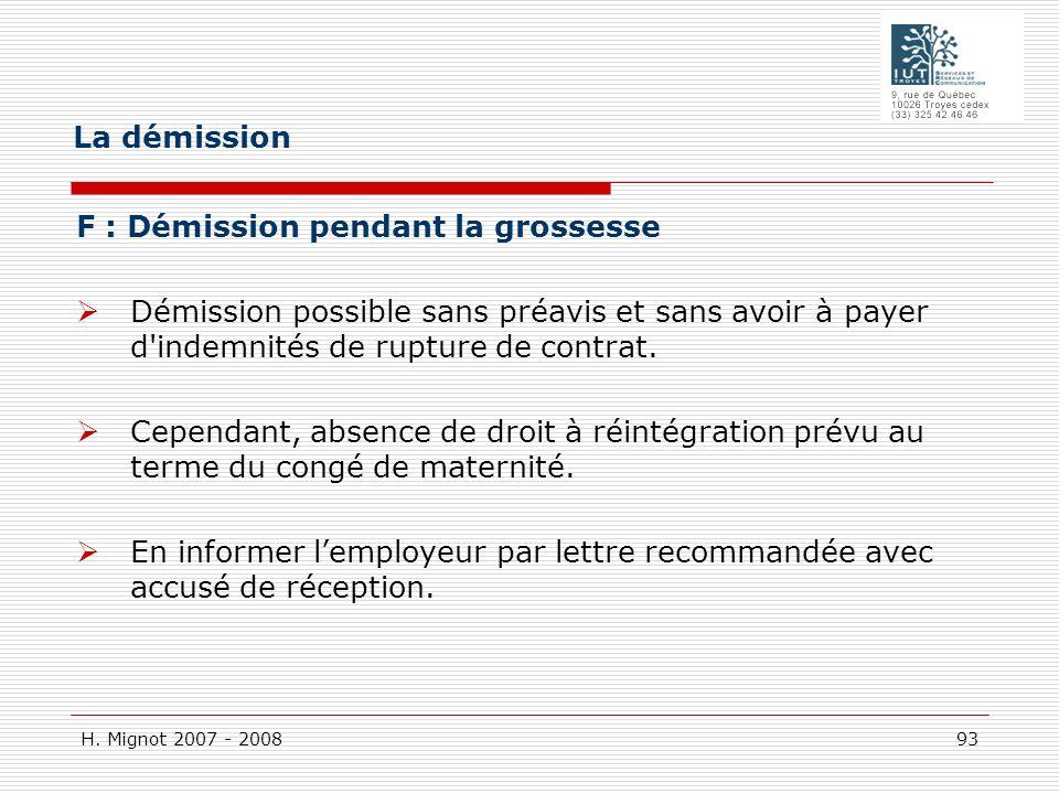 La démission F : Démission pendant la grossesse Démission possible sans préavis et sans avoir à payer d indemnités de rupture de contrat.
