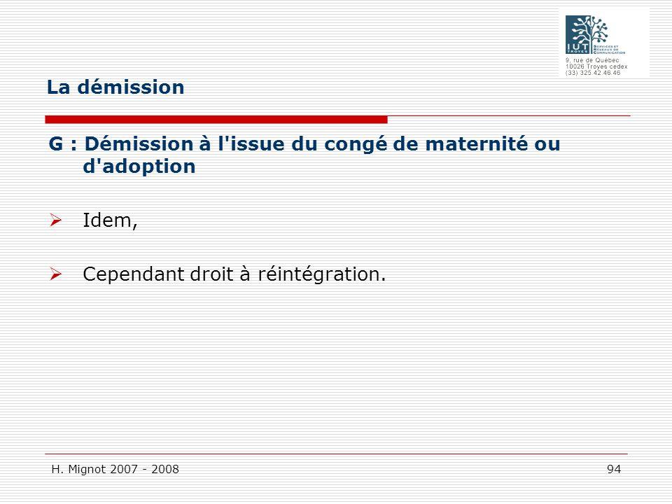 La démission G : Démission à l issue du congé de maternité ou d adoption Idem, Cependant droit à réintégration.