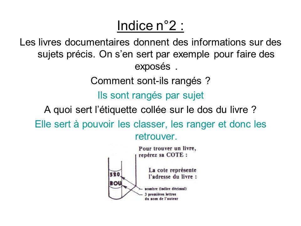 Indice n°2 : Les livres documentaires donnent des informations sur des sujets précis. On s'en sert par exemple pour faire des exposés .