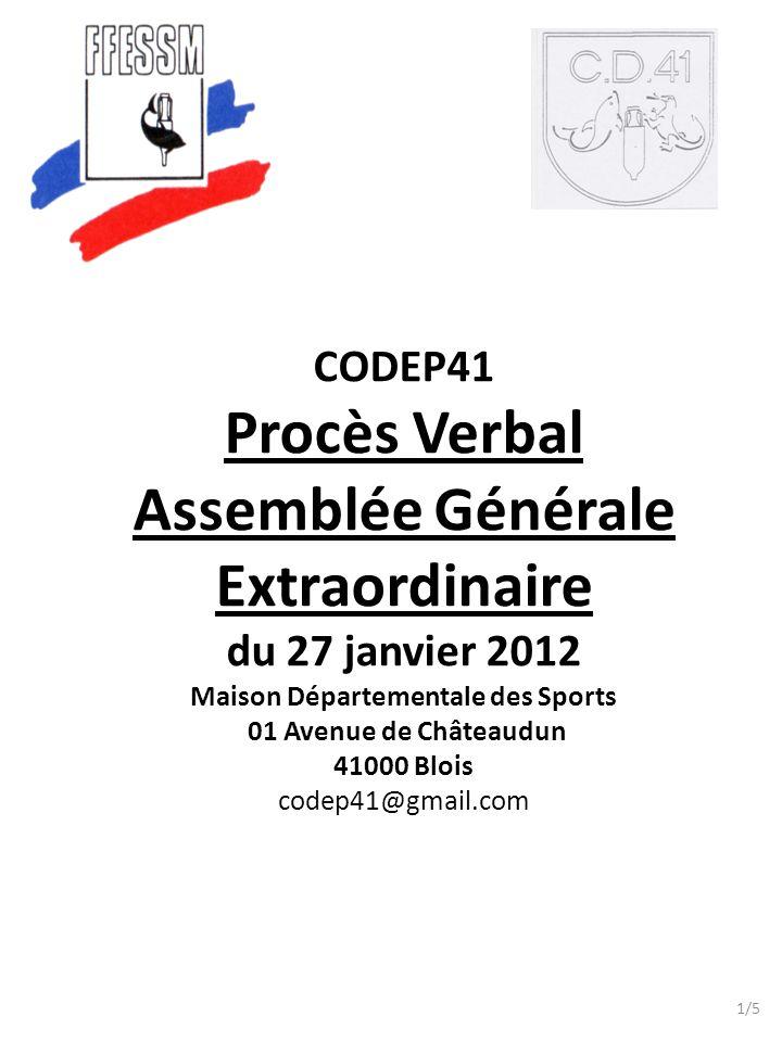 CODEP41 Procès Verbal Assemblée Générale Extraordinaire du 27 janvier 2012 Maison Départementale des Sports 01 Avenue de Châteaudun 41000 Blois codep41@gmail.com