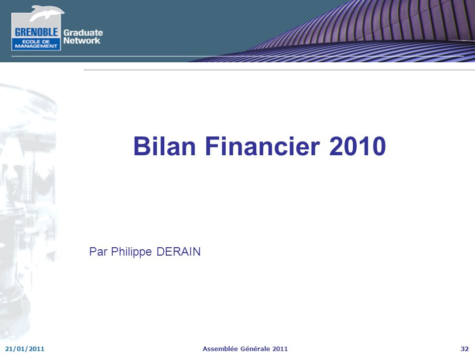 Bilan Financier 2010 Bilan Financier 2010 Par Philippe DERAIN 32
