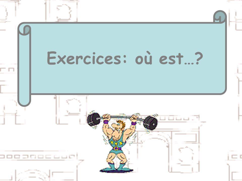 Exercices: où est…