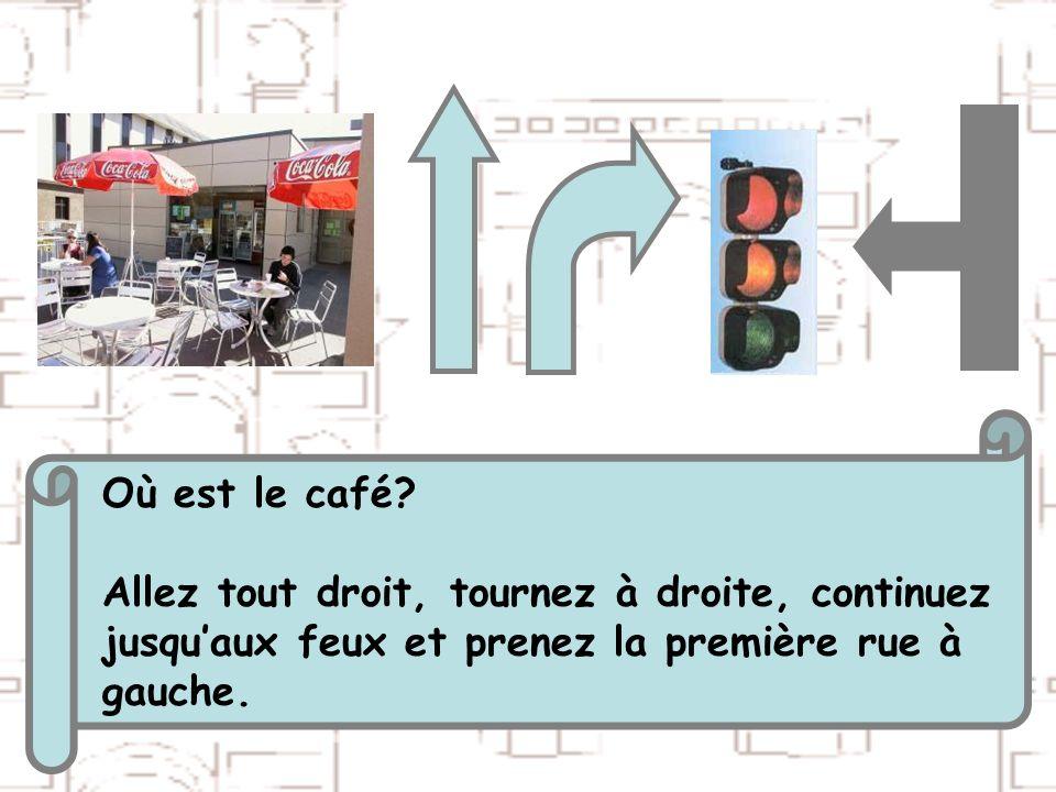 Où est le café Allez tout droit, tournez à droite, continuez. jusqu'aux feux et prenez la première rue à.