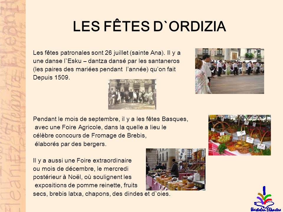 LES FÊTES D`ORDIZIA Les fêtes patronales sont 26 juillet (sainte Ana). Il y a. une danse l`Esku – dantza dansé par les santaneros.