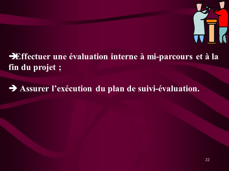 Effectuer une évaluation interne à mi-parcours et à la fin du projet ;