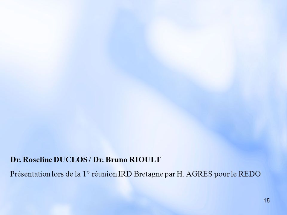 Dr. Roseline DUCLOS / Dr. Bruno RIOULT