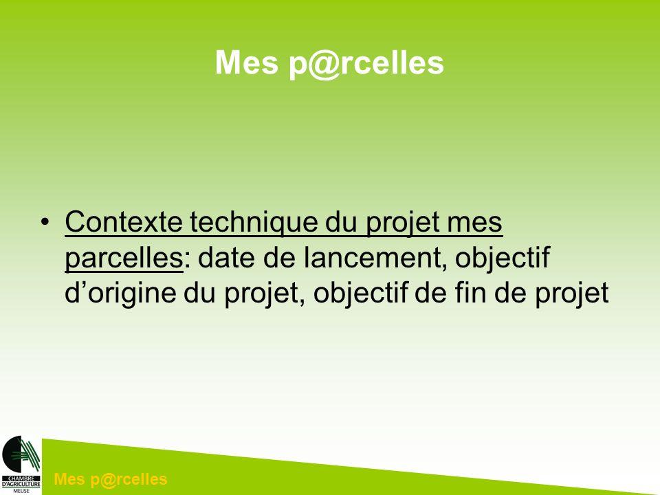 Mes p@rcelles Contexte technique du projet mes parcelles: date de lancement, objectif d'origine du projet, objectif de fin de projet.