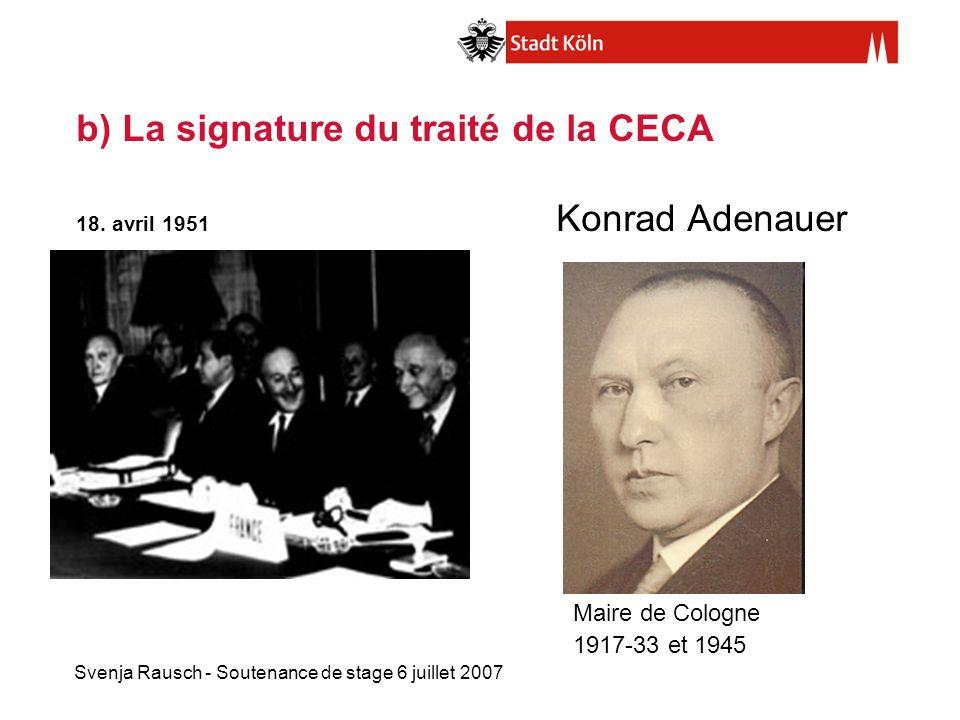 b) La signature du traité de la CECA 18. avril 1951 Konrad Adenauer