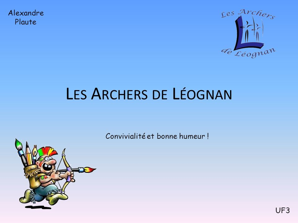Les Archers de Léognan Alexandre Plaute Convivialité et bonne humeur !