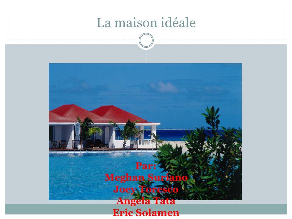La maison idéale Par: Meghan Suriano Joey Toresco Angela Tata
