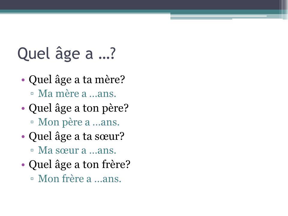Quel âge a … Quel âge a ta mère Quel âge a ton père