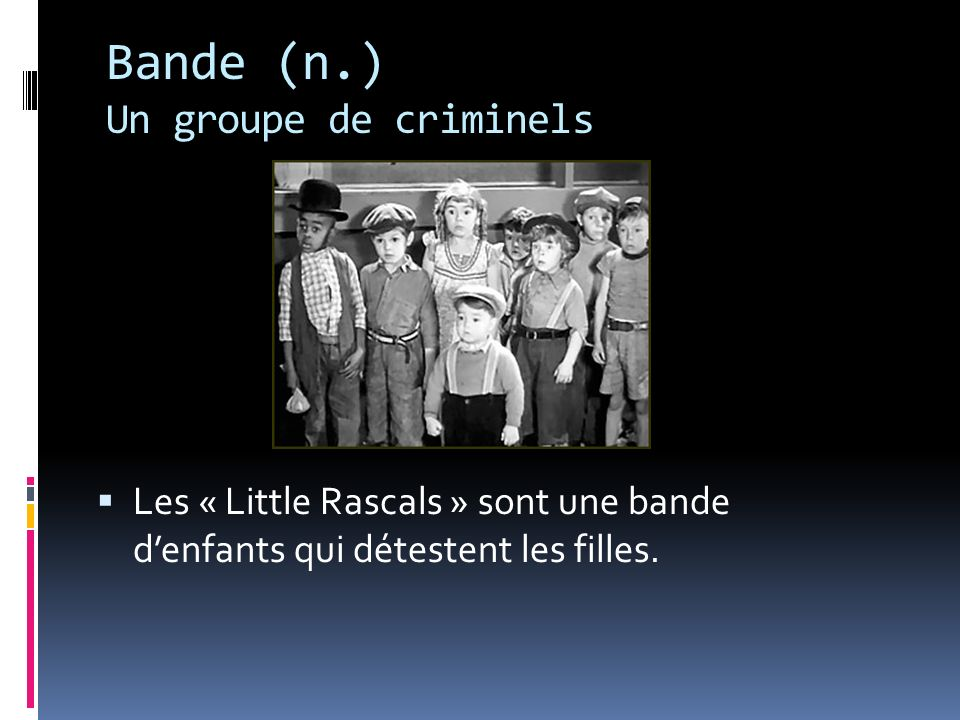 Bande (n.) Un groupe de criminels