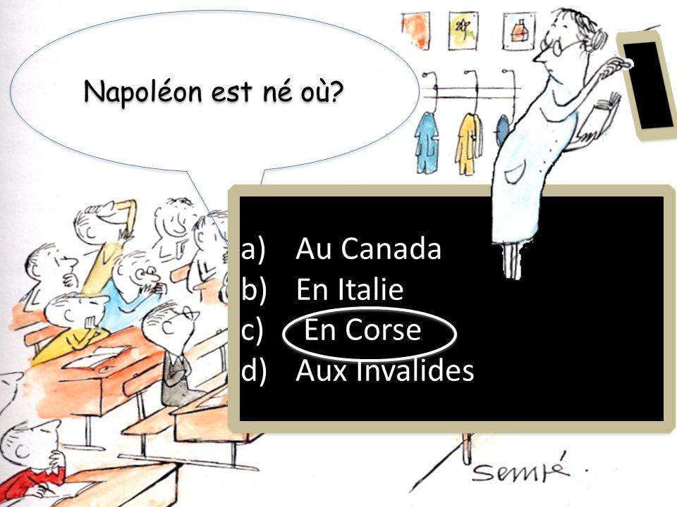 Napoléon est né où Au Canada En Italie En Corse Aux Invalides