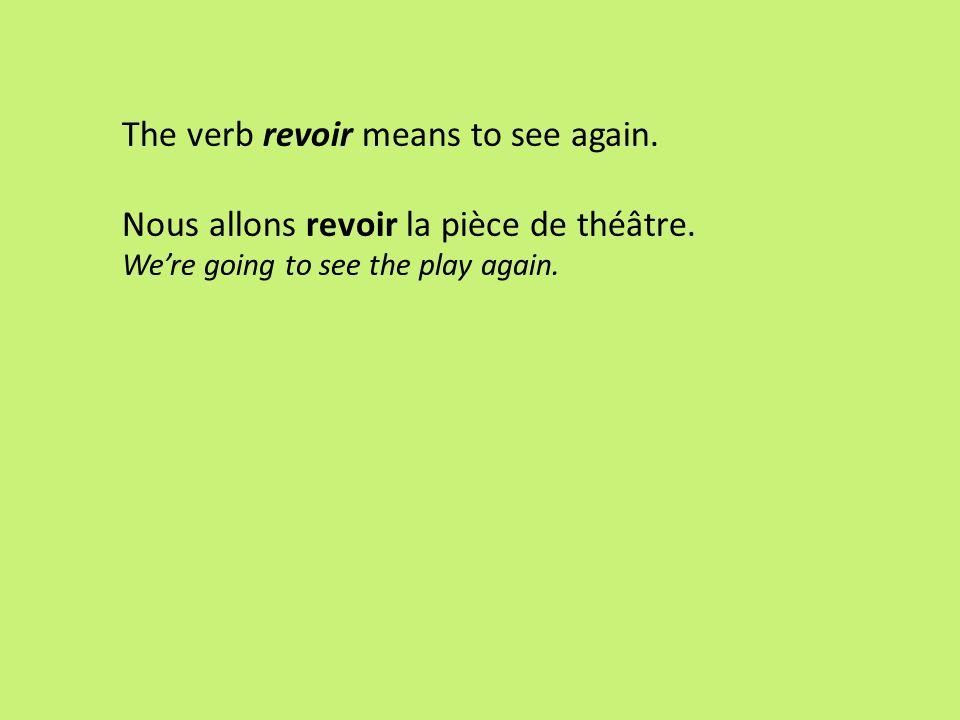 The verb revoir means to see again.