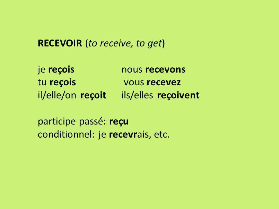 RECEVOIR (to receive, to get)