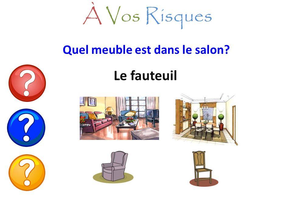 À Vos Risques Quel meuble est dans le salon Le fauteuil