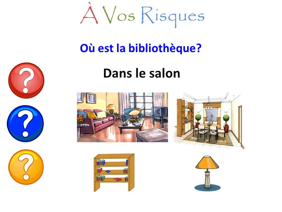 À Vos Risques Où est la bibliothèque Dans le salon