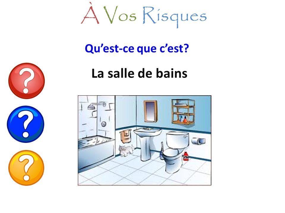 À Vos Risques Qu'est-ce que c'est La salle de bains