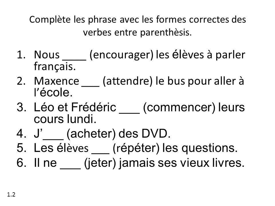 Nous ____ (encourager) les élèves à parler français.
