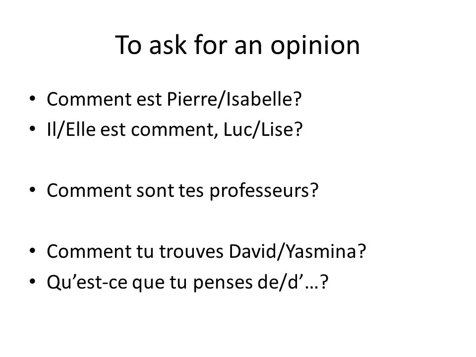 To ask for an opinion Comment est Pierre/Isabelle