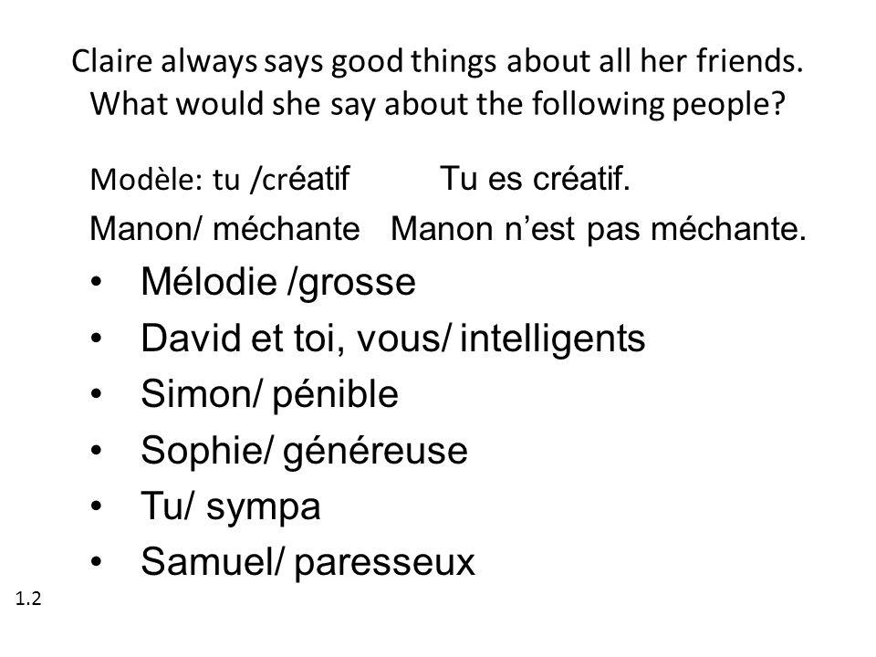 David et toi, vous/ intelligents Simon/ pénible Sophie/ généreuse