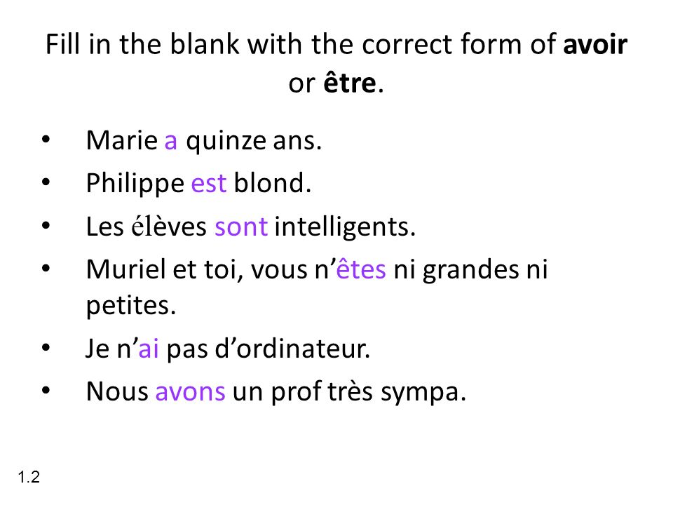 Fill in the blank with the correct form of avoir or être.