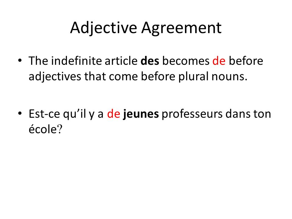 Adjective Agreement The indefinite article des becomes de before adjectives that come before plural nouns.