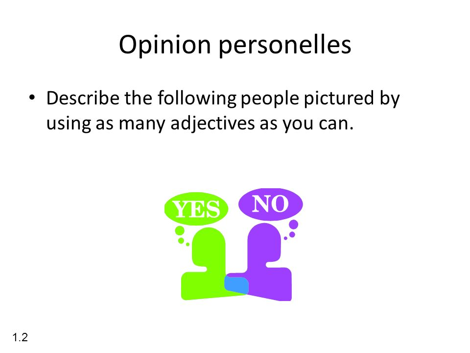 Opinion personelles Describe the following people pictured by using as many adjectives as you can.