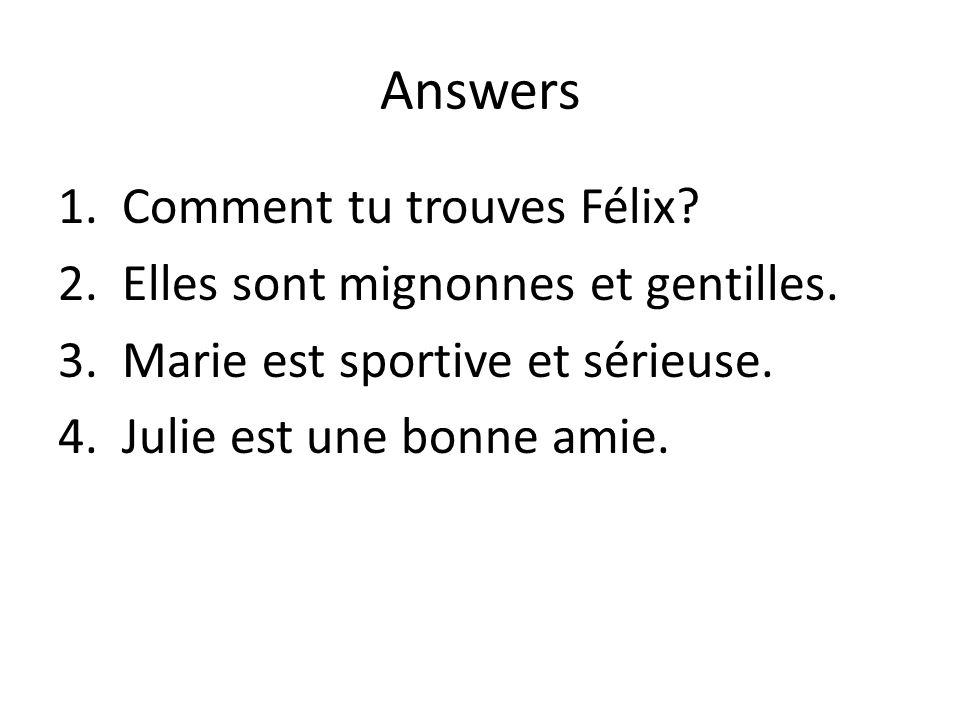 Answers Comment tu trouves Félix Elles sont mignonnes et gentilles.