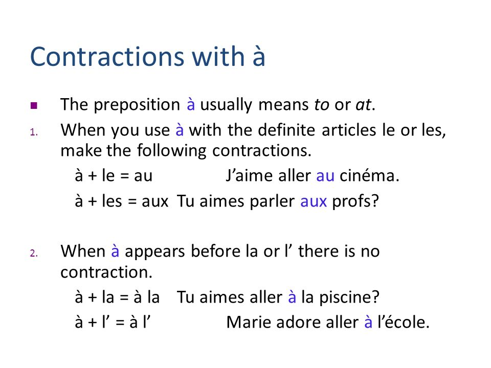 Contractions with à The preposition à usually means to or at.