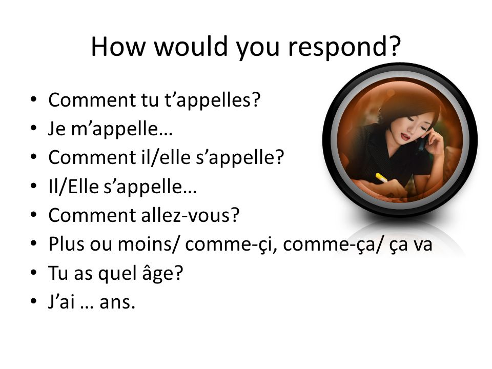 How would you respond Comment tu t'appelles Je m'appelle…