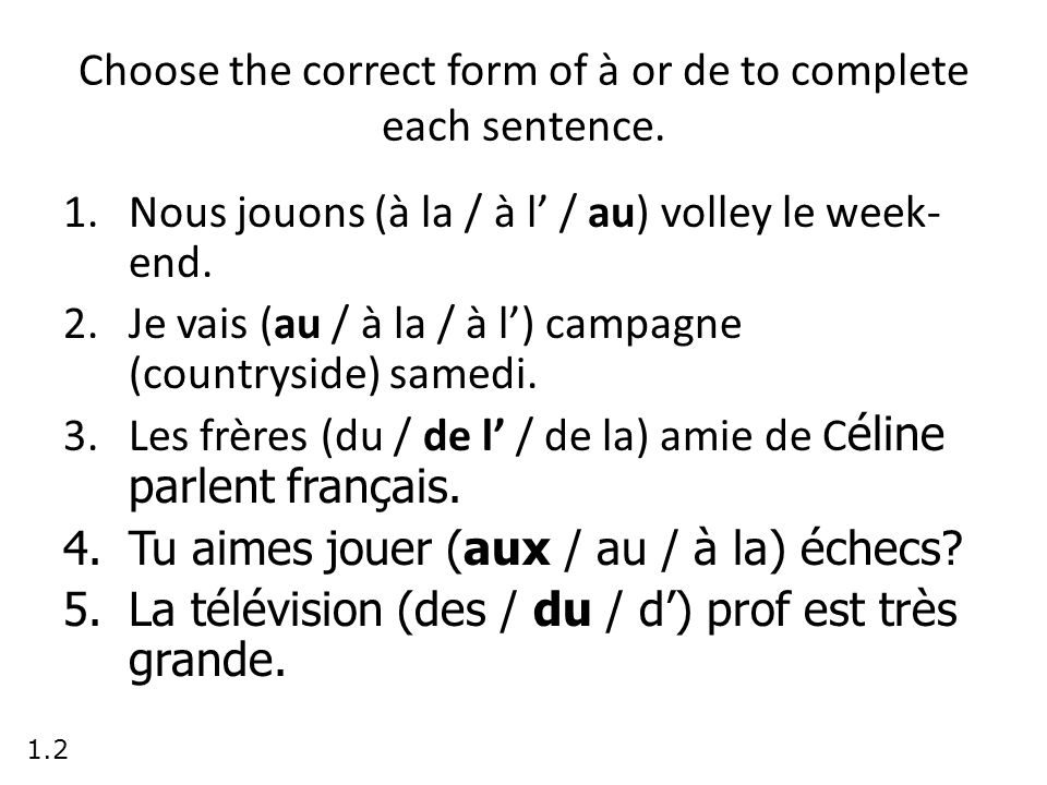Choose the correct form of à or de to complete each sentence.