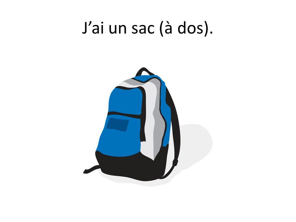 J'ai un sac (à dos).
