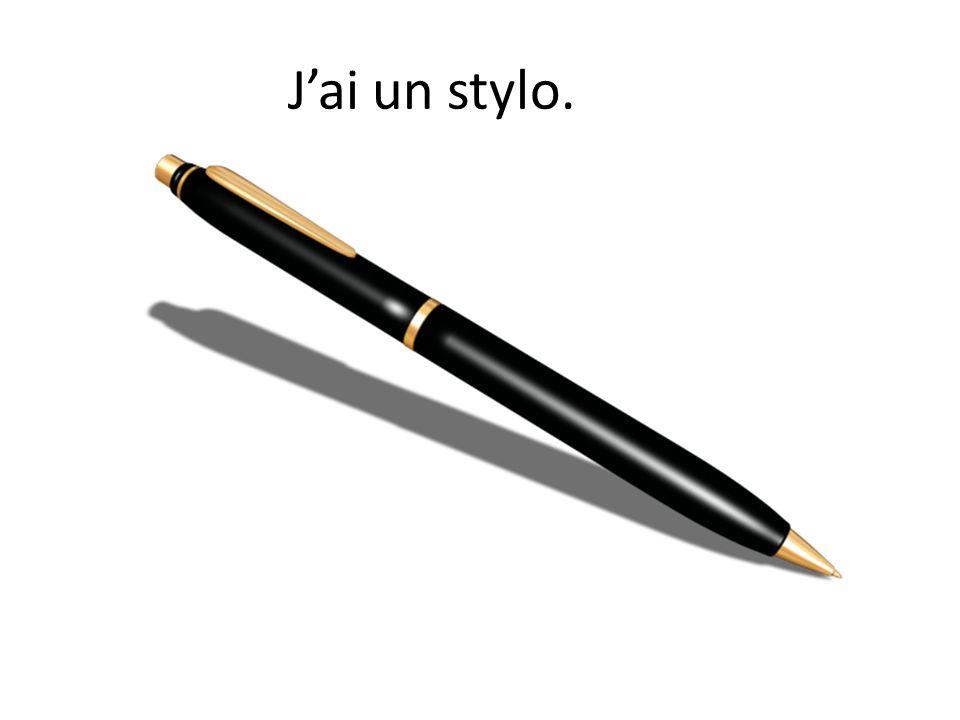 J'ai un stylo.