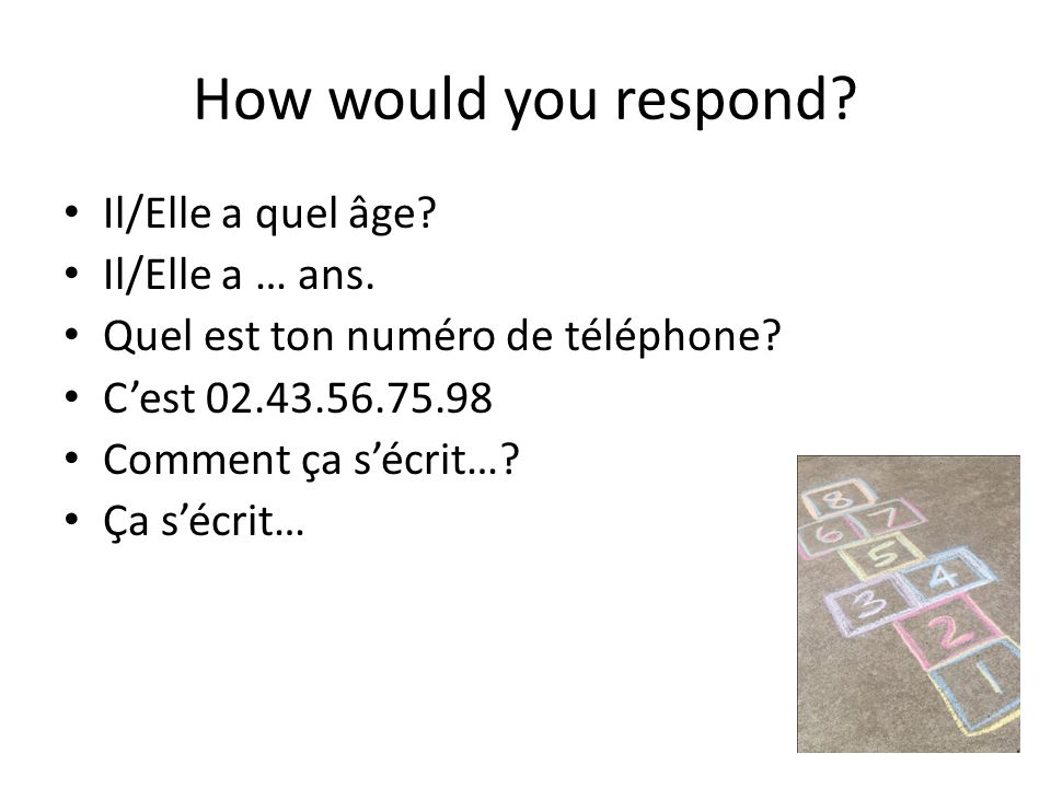 How would you respond Il/Elle a quel âge Il/Elle a … ans.