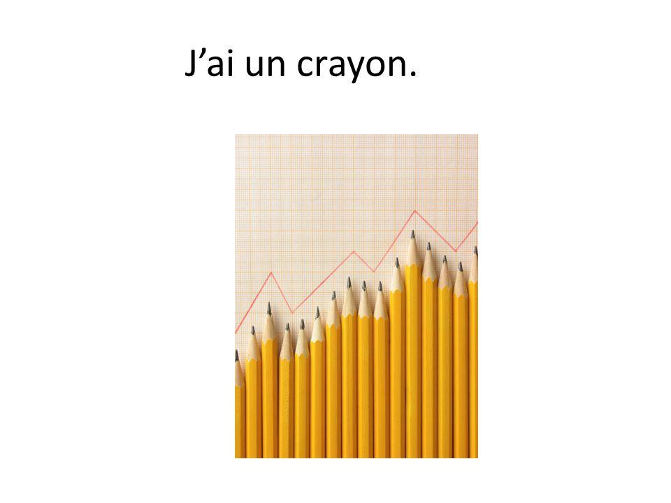 J'ai un crayon.