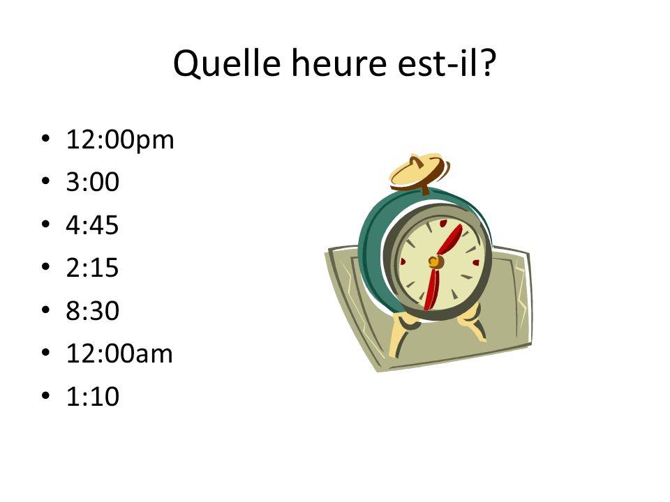 Quelle heure est-il 12:00pm 3:00 4:45 2:15 8:30 12:00am 1:10
