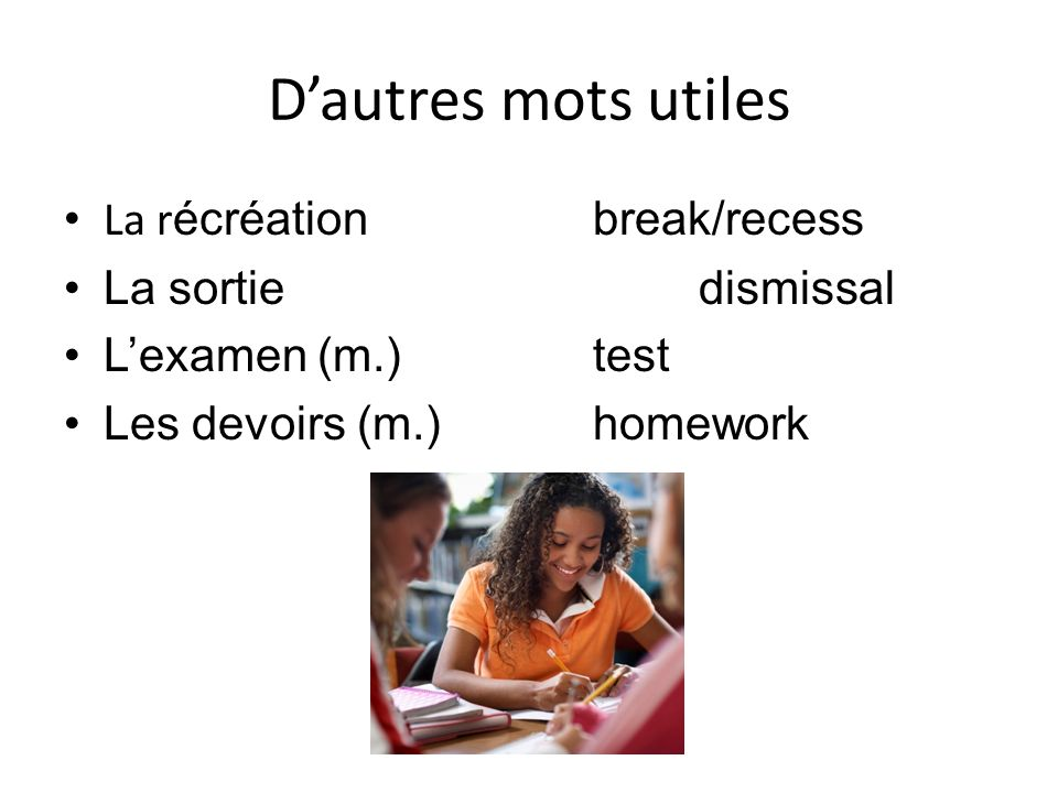 D'autres mots utiles La récréation break/recess La sortie dismissal