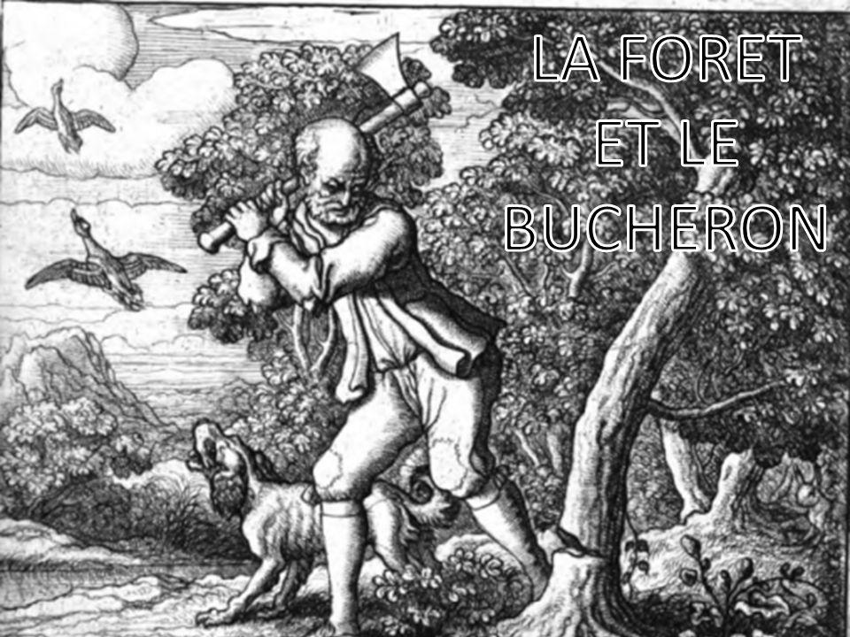 LA FORET ET LE BUCHERON Jean de La Fontaine