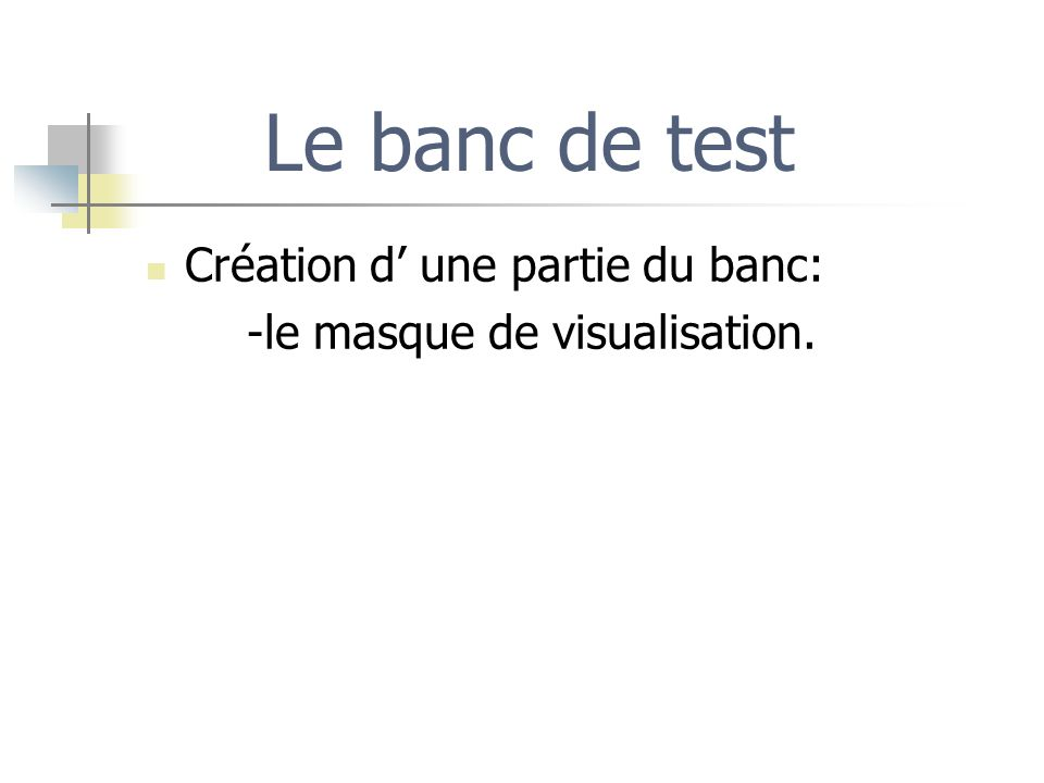 Le banc de test Création d' une partie du banc: