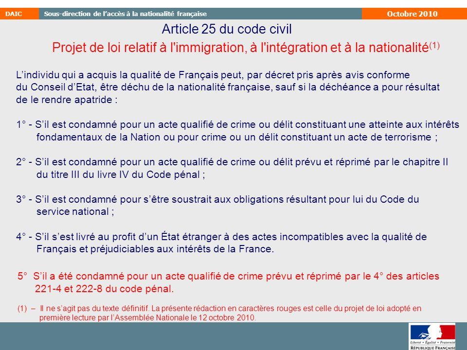 Octobre 2010 Article 25 du code civil. L'individu qui a acquis la qualité de Français peut, par décret pris après avis conforme.
