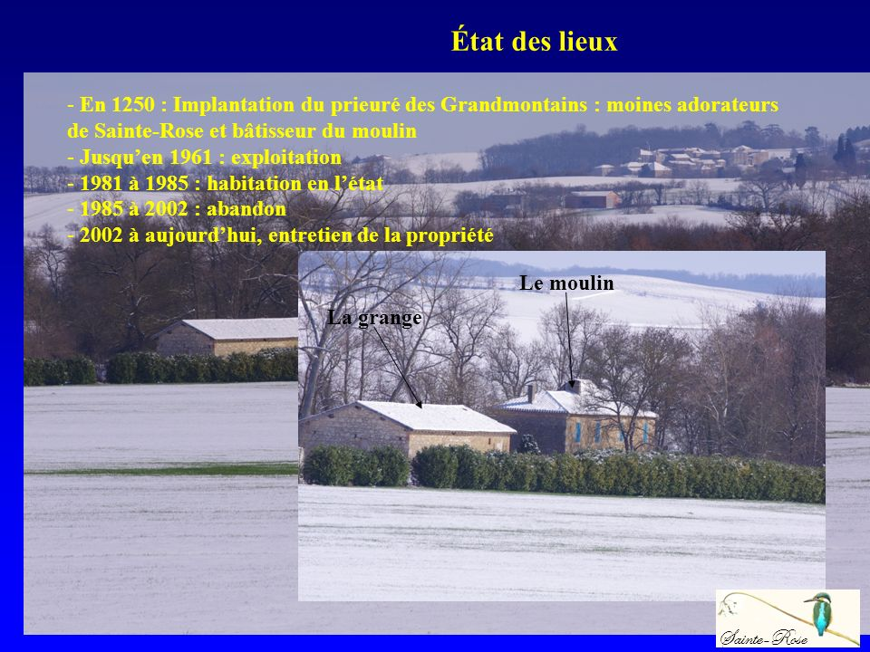 État des lieux En 1250 : Implantation du prieuré des Grandmontains : moines adorateurs de Sainte-Rose et bâtisseur du moulin.