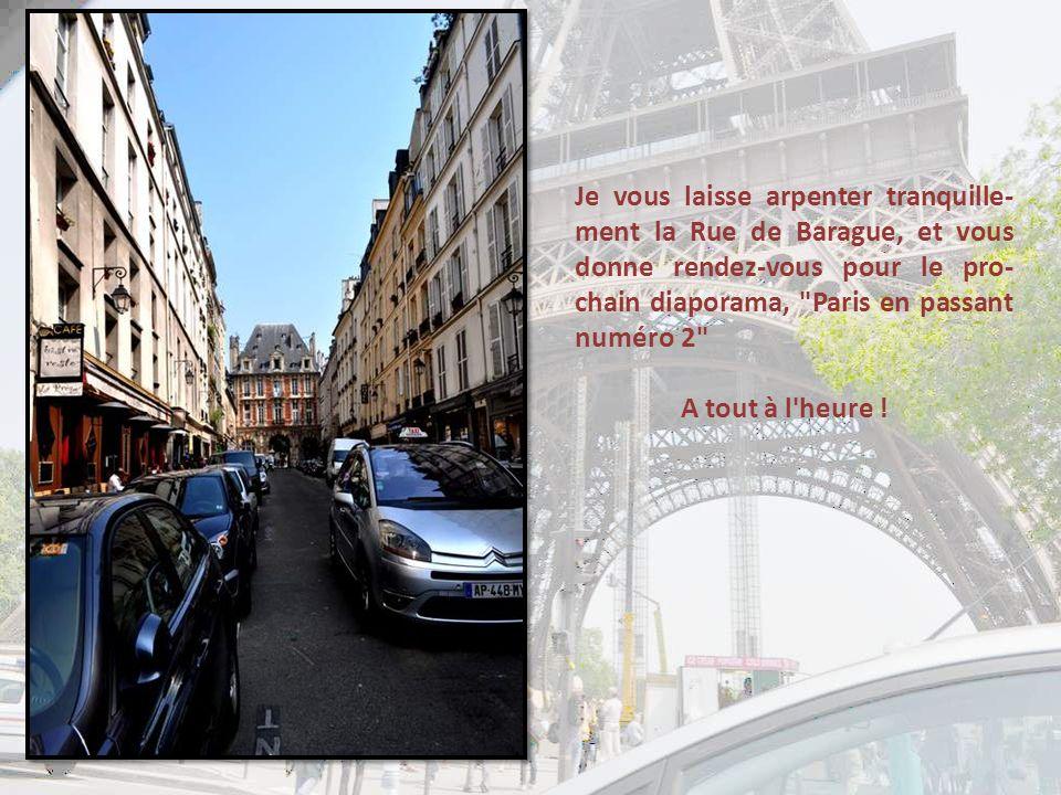 Je vous laisse arpenter tranquille-ment la Rue de Barague, et vous donne rendez-vous pour le pro-chain diaporama, Paris en passant numéro 2