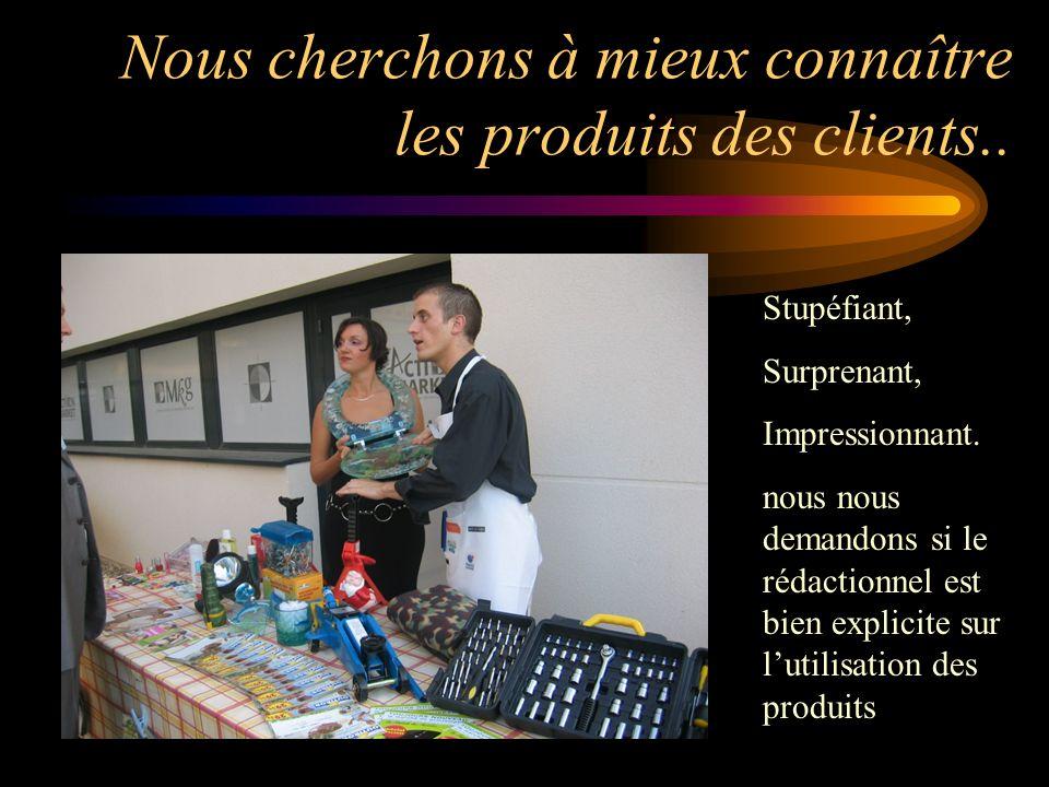 Nous cherchons à mieux connaître les produits des clients..