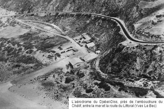 L'aérodrome du Djebel-Diss, près de l'embouchure du Chélif, entre la mer et la route du Littoral (Yves Le Bec)