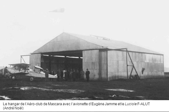 Le hangar de l'Aéro-club de Mascara avec l'avionette d'Eugène Jamme et le Luciole F-ALUT
