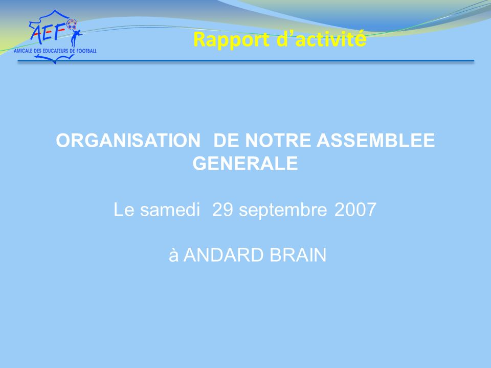 ORGANISATION DE NOTRE ASSEMBLEE GENERALE